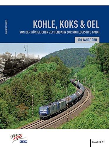 Koks, Kohle & Öl: 100 Jahre RBH. Von der königlichen Zechenbahn zur RBH Logistics GmbH
