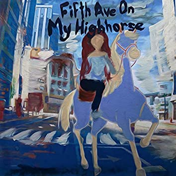 FIFTH AVE ON MY HIGH HORSE