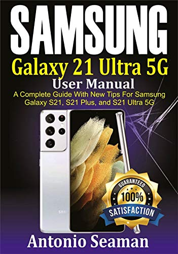 Samsung Galaxy S21 Ultra 5G User manual : A Complete Guide with New Tips for Samsung Galaxy S21, S21 Plus and S21 Ultra 5G
