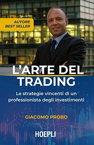 L'arte del trading. Le strategie vincenti di un professionista degli investimenti