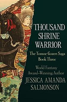 Thousand Shrine Warrior (The Tomoe Gozen Saga Book 3) by [Jessica Amanda Salmonson]