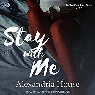 Stay with Me     Strickland Sisters Series, Book 1              Written by:                                                                                                                                 Alexandria House                               Narrated by:                                                                                                                                 Sean Crisden,                                                                                        Null Mari                      Length: 5 hrs and 32 mins     1 rating     Overall 4.0