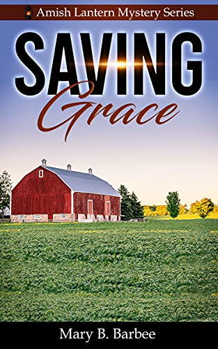 Saving Grace (Amish Lantern Mystery Series Book 3) by [Mary B. Barbee]