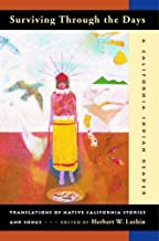 Surviving Through the Days: Translations of Native California Stories and Songs