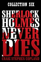 Sherlock Holmes Never Dies: Boxed Set Six: New Sherlock Holmes Mysteries (New Sherlock Holmes Mysteries: Boxed Sets) (Volume 6)