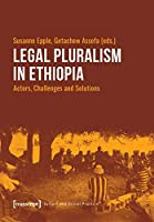 Legal Pluralism in Ethiopia: Actors, Challenges and Solutions (Culture and Social Practice)