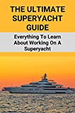 The Ultimate Superyacht Guide: Everything To Learn About Working On A Superyacht: Qualifications Needed To Work On A Yacht (English Edition)