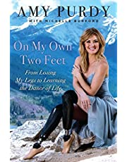 On My Own Two Feet: From Losing My Legs to Learning the Dance of Life 1st edition by Purdy, Amy, Burford, Michelle (2014) Hardcover