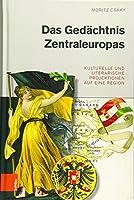 Das Gedachtnis Zentraleuropas: Kulturelle Und Literarische Projektionen Auf Eine Region