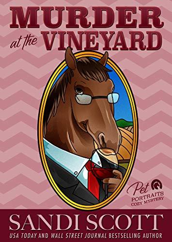 Murder at the Vineyard: Pet Portraits Cozy Mystery Book 14 (A Pet Portraits Cozy Mystery) by [Sandi Scott]