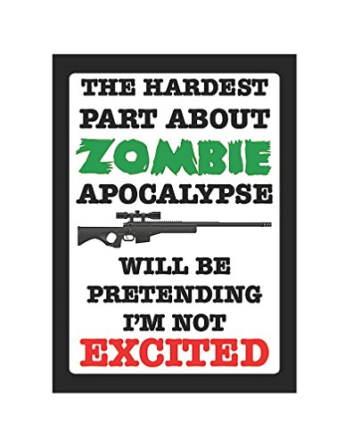 The Hardest Part About Zombie Apocalypse Will Be Pretending I'm Not Excited Sign - Gun Owner 2nd Amendment Funny Sign -  iCandy Products Inc, S185-ICP-6Pack