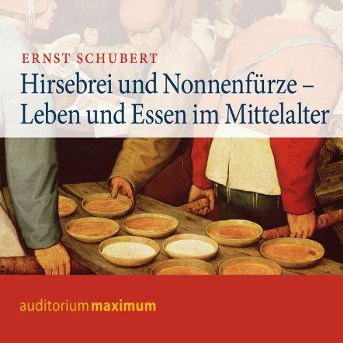 Hirsebrei und Nonnenfürze. Leben und Essen im Mittelalter Titelbild