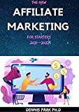 THE NEW AFFILIATE MARKETING For Starters 2021--2022: Running A Affiliate Marketing Business and Generate Passive Income Online, Even as a Complete Starters (English Edition)