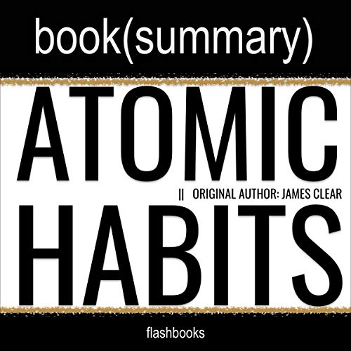 Atomic Habits by James Clear - Book Summary Audiobook By Dean Bokhari, FlashBooks cover art