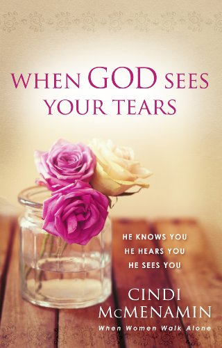 When God Sees Your Tears: He Knows You, He Hears You, He Sees You by [Cindi McMenamin]