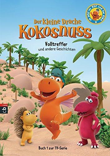 Der kleine Drache Kokosnuss - Volltreffer und andere Geschichten (Der kleine Drache Kokosnuss Bücher Zur TV-Serie 1)