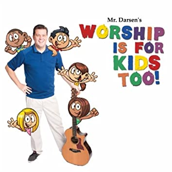 Worship Is for Kids Too.