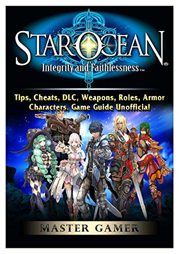 Star Ocean Integrity and Faithlessness, Tips, Cheats, DLC, Weapons, Roles, Armor, Characters, Game Guide Unofficial
