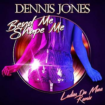 Bend Me Shape Me (Ladies On Mars Remix)
