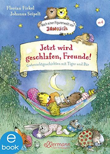 Jetzt wird geschlafen, Freunde! Gutenachtgeschichten mit Tiger und Bär: Nach einer Figurenwelt von Janosch (German Edition)