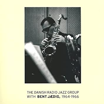 Danish Radio Jazz Group 1964-1966 (feat. Bent Jædig)