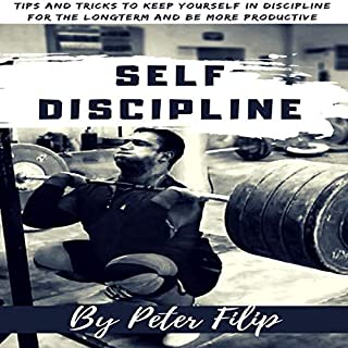 Self Discipline: Tips & Tricks to Keep Yourself into Discipline for the Long Term and Be More Productive                   By:                                                                                                                                 Peter Filip                               Narrated by:                                                                                                                                 Betty Johnston                      Length: 1 hr and 1 min     12 ratings     Overall 4.8