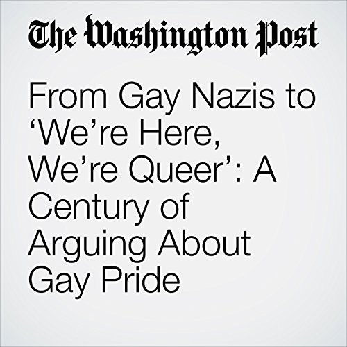 From Gay Nazis to 'We're Here, We're Queer': A Century of Arguing About Gay Pride copertina