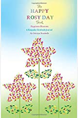 The Happy Rosy Day Book, Happiness Blossoms: A Keepsake Gratitude Journal ペーパーバック