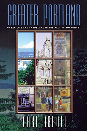 Greater Portland: Urban Life and Landscape in the Pacific...