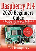 Raspberry Pi 4 2020 Beginners Guide : A Complete 2020 Manual to get started with Raspberry pi 4 Projects Front Cover