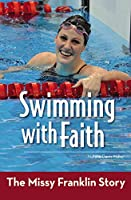 Swimming With Faith: The Missy Franklin Story (Zonderkidz Biographies)