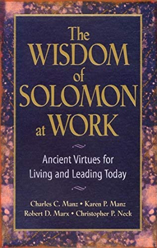 The Wisdom of Solomon at Work: Ancient Virtues for Living and Leading Today