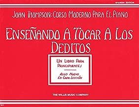 Ensenando A Tocar A Los Deditos Teaching Little Fingers To Play (John Thompson: Curso Moderno Para El Piano)