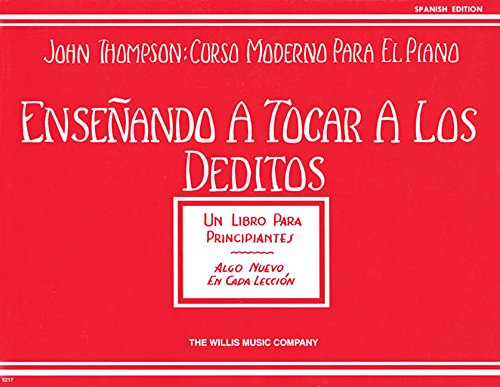 Ensenando A Tocar A los Deditos (John Thompson: Curso Moderno Para El Piano): Ensenando a Tocar a Los Deditos (Un Libro Para Principiantes)