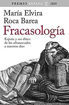 Fracasología: España y sus élites: de los afrancesados a nuestros días. Premio Espasa 2019 de [María Elvira Roca Barea]