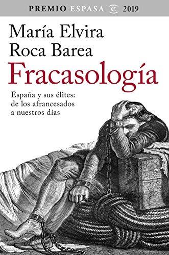Fracasología: España y sus élites: de los afrancesados a nuestros días. Premio Espasa 2019 eBook: Roca Barea, María Elvira: Amazon.es: Tienda Kindle