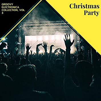 Christmas Party - Groovy Electronica Collection, Vol. 3