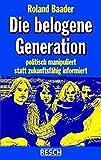 Die belogene Generation: Politisch manipuliert statt zukunftsfähig informiert (Politik, Recht, Wirtschaft und Gesellschaft: Aktuell, sachlich, kritisch, christlich)