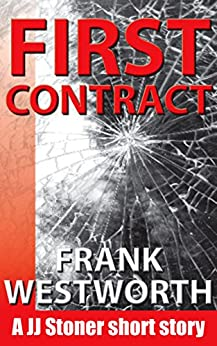 First Contract: A JJ Stoner short story (The Stoner Series Book 1) by [Frank Westworth]