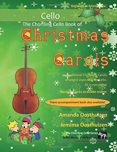 The Chortling Cello Book of Christmas Carols: 40 Traditional Christmas Carols arranged especially for cello
