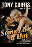 The Making of Some Like It Hot: My Memories of Marilyn Monroe and the Classic American Movie