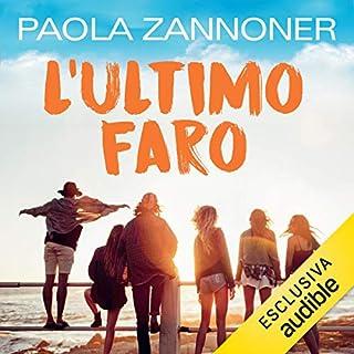 L'ultimo faro                   Di:                                                                                                                                 Paola Zannoner                               Letto da:                                                                                                                                 Arianna Craviotto,                                                                                        Andrea Beltramo                      Durata:  7 ore e 33 min     11 recensioni     Totali 4,0