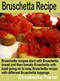 Bruschetta Recipe: Bruschetta recipes start with Bruschetta bread and then tomato Bruschetta with...