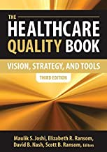The Healthcare Quality Book: Vision, Strategy, and Tools, Third Edition 3rd Edition by Maulik S. Joshi, Elizabeth R. Ransom, David B. Nash, Scott B (2014) Hardcover