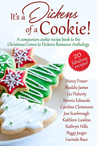 It's a Dickens of a Cookie!: A Companion Cookie Recipe Book to the Christmas Comes to Dickens Romance Anthology by [Nancy Fraser, Maddie James, Caroline Clemmons, Bonnie Edwards, Liz  Flaherty, Kathryn Hills, Peggy Jaeger, Kathleen Lawless, Lucinda Race, Jan Scarbrough]