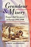 Grandeur And Misery: France's Bid for Power in Europe, 1914-1940 (Hodder Arnold...