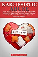 Narcissistic Abuse: Learn about Narcissistic Personality Disorder (NPD). Stop being codependent and start healing from the emotional abuse of toxic relationships and narcissistic parents! (Narcissism)