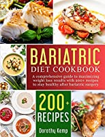 Bariatric Diet Cookbook: A Comprehensive Guide to Maximizing Weight Loss Results with 200+ Recipes to Stay Healthy after Bariatric Surgery
