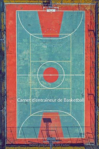 Carnet d'entraîneur De Basketball: 110 pages avec un espace pour les matchs, les notes, la formation | Cadeau parfait pour les entraîneurs de basket-ball | Taille a5