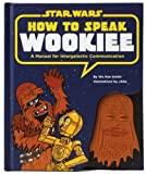 How to Speak Wookiee: A Manual for Inter-Galactic Communication (Star Wars) - Wu Kee Smith